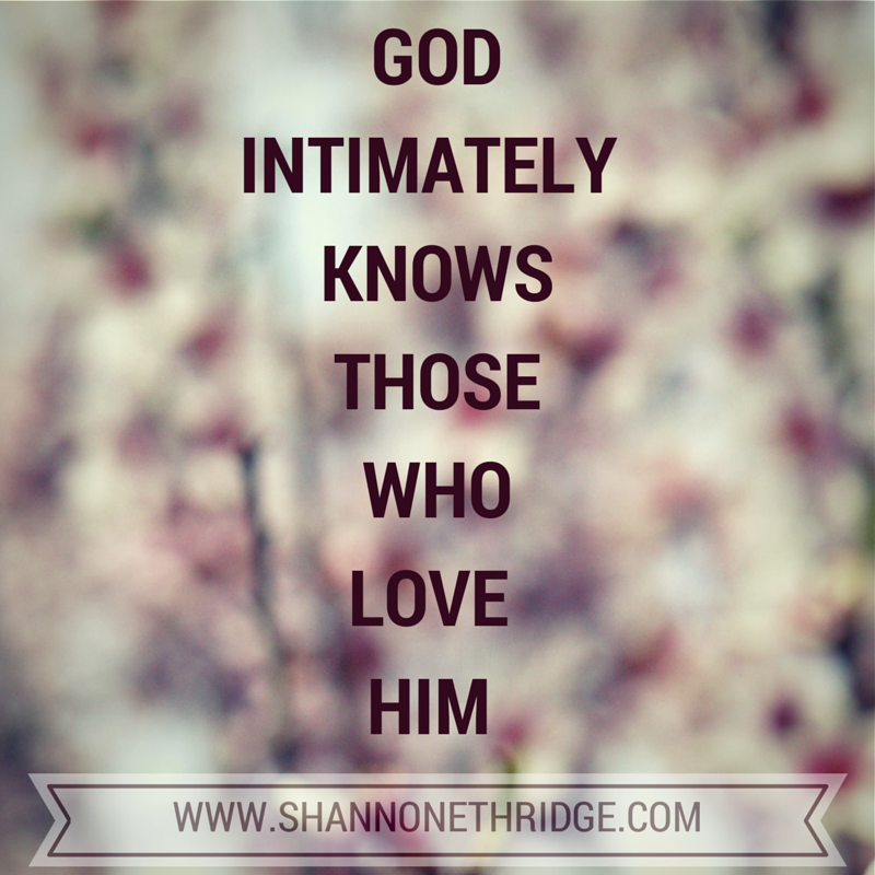 GOD intimately knows those who love him