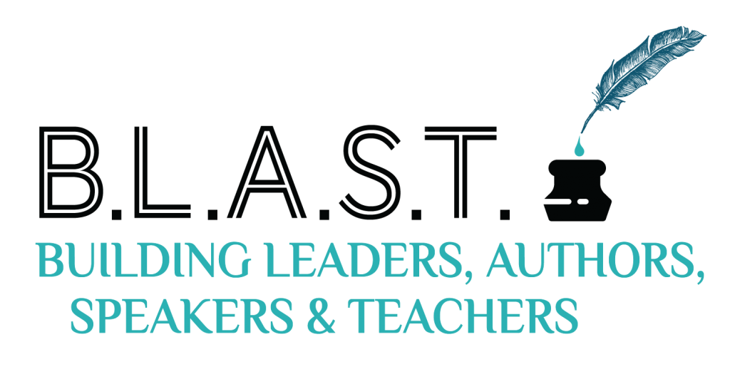 B.L.A.S.T. Building Leaders, Authors, Speakers & Teachers