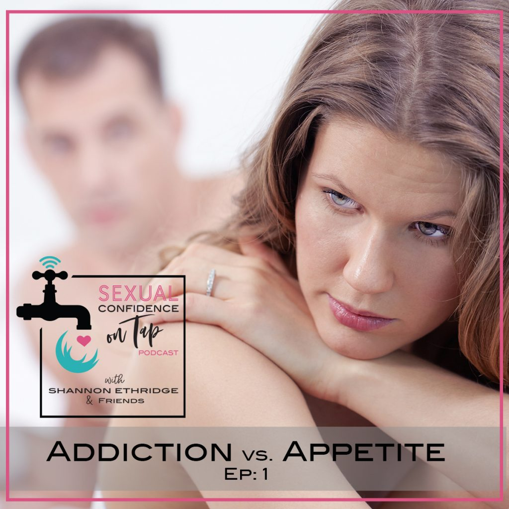 Sexual Confidence on Tap Episode 1: Addiction vs. Appetite